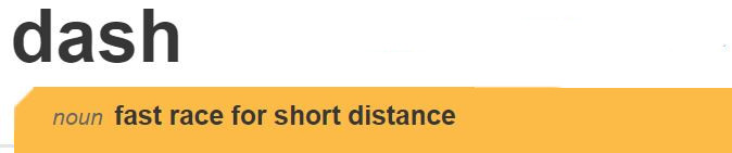 Definition of dash: fast race for a short distance